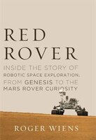 Book Red Rover: Inside the Story of Robotic Space Exploration, from Genesis to the Mars Rover Curiosity by Roger Wiens