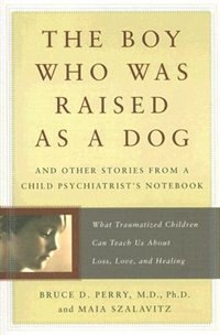 The Boy Who Was Raised as a Dog: And Other Stories from a Child Psychiatrist's Notebook--What…