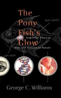 The Pony Fish's Glow: And Other Clues To Plan And Purpose In Nature