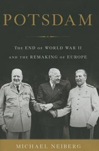Potsdam: The End of World War II and the Remaking of Europe