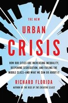 The New Urban Crisis: How Our Cities Are Increasing Inequality, Deepening Segregation, and Failing…