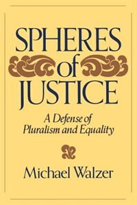 Spheres Of Justice: A Defense Of Pluralism And Equality