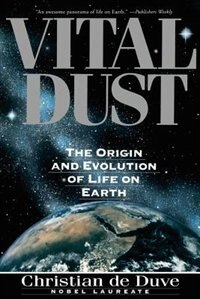 Vital Dust: The Origin And Evolution Of Life On Earth