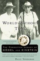 A World Without Time: The Forgotten Legacy Of Godel And Einstein