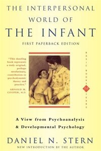 The Interpersonal World Of The Infant: A View from Psychoanalysis and Developmental Psychology