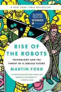 Rise of the Robots: Technology and the Threat of a Jobless Future by Martin Ford