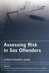 Assessing Risk in Sex Offenders: A Practitioners Guide