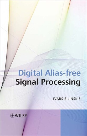 Digital Alias Free Signal Processing Book By Ivars Bilinskis