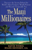 The Maui Millionaires: Discover the Secrets Behind the World's Most Exclusive Wealth Retreat and…