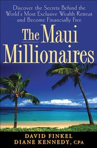 The Maui Millionaires: Discover the Secrets Behind the Worlds Most Exclusive Wealth Retreat and…