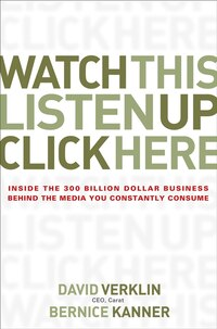 Watch This, Listen Up, Click Here: Inside the 300 Billion Dollar Business Behind the Media You…