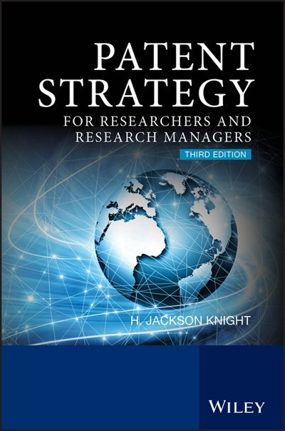 Patent Strategy: For Researchers and Research Managers by H. Jackson Knight