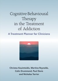 Cognitive-behavioural Therapy In The Treatment Of Addiction: A Treatment Planner for Clinicians