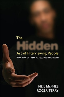 The Hidden Art of Interviewing People: How to get them to tell you the truth