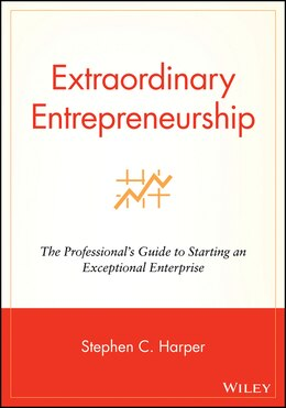 Book Extraordinary Entrepreneurship: The Professionals Guide to Starting an Exceptional Enterprise by Stephen C. Harper