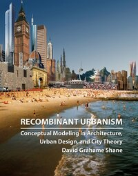 Recombinant Urbanism: Conceptual Modeling in Architecture, Urban Design and City Theory