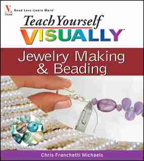 Teach Yourself VISUALLY Jewelry Making and Beading by Chris Franchetti Michaels