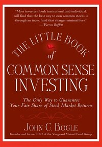 The Little Book of Common Sense Investing: The Only Way to Guarantee Your Fair Share of Stock…