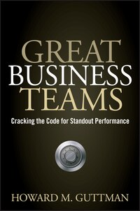 Great Business Teams: Cracking the Code for Standout Performance