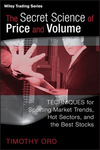 The Secret Science Of Price And Volume: Techniques For Spotting Market Trends, Hot Sectors, And The…
