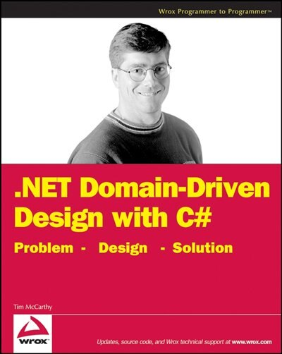 .NET Domain-Driven Design with C#: Problem - Design - Solution by Tim McCarthy
