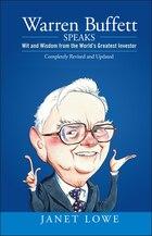 Warren Buffett Speaks: Wit and Wisdom from the Worlds Greatest Investor