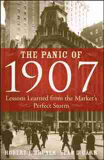 The Panic of 1907: Lessons Learned from the Markets Perfect Storm by Robert F. Bruner
