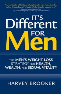 Its Different for Men: The Mens Weight-loss Strategy for Health, Wealth and Sexual Vitality