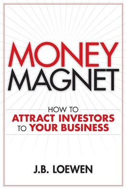 Book Money Magnet: How to Attract Investors to Your Business by J. B. Loewen