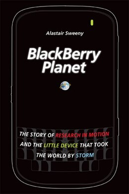 Book BlackBerry Planet: The Story of Research in Motion and the Little Device that Took the World by… by Alastair Sweeny