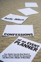 Confessions of an Event Planner: Case Studies from the Real World of Events--How to Handle the…