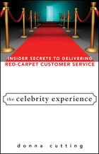 The Celebrity Experience: Insider Secrets To Delivering Red Carpet Customer Service