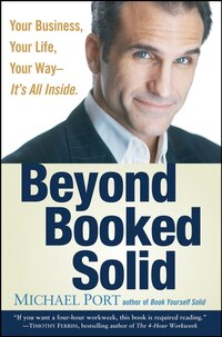 Beyond Booked Solid: Your Business, Your Life, Your Way--Its All Inside