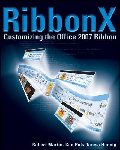 Ribbonx: Customizing The Office 2007 Ribbon by Robert Martin