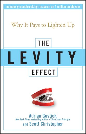 The Levity Effect: Why it Pays to Lighten Up by Adrian Gostick