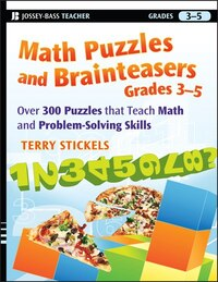 Math Puzzles and Brainteasers, Grades 3-5: Over 300 Puzzles that Teach Math and Problem-Solving…
