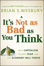 Its Not as Bad as You Think: Why Capitalism Trumps Fear and the Economy Will Thrive