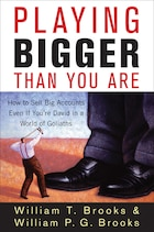 Playing Bigger Than You Are: How to Sell Big Accounts Even if Youre David in a World of Goliaths