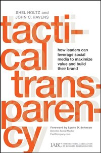 Tactical Transparency: How Leaders Can Leverage Social Media to Maximize Value and Build their Brand