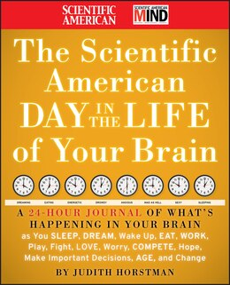 Book The Scientific American Day in the Life of Your Brain: A 24 hour Journal of Whats Happening in Your… by Judith Horstman