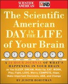 The Scientific American Day in the Life of Your Brain: A 24 hour Journal of Whats Happening in Your…