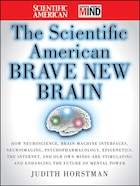 The Scientific American Brave New Brain: How Neuroscience, Brain-Machine Interfaces, Neuroimaging…