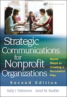 Strategic Communications for Nonprofit Organizations: Seven Steps to Creating a Successful Plan