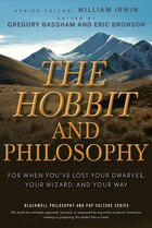The Hobbit and Philosophy: For When Youve Lost Your Dwarves, Your Wizard, and Your Way