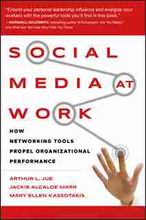 Social Media at Work: How Networking Tools Propel Organizational Performance by Arthur L. Jue