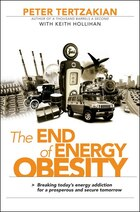 The End of Energy Obesity: Breaking Todays Energy Addiction for a Prosperous and Secure Tomorrow