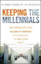 Keeping The Millennials: Why Companies Are Losing Billions in Turnover to This Generation- and What…