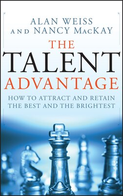 Book The Talent Advantage: How to Attract and Retain the Best and the Brightest by Alan Weiss