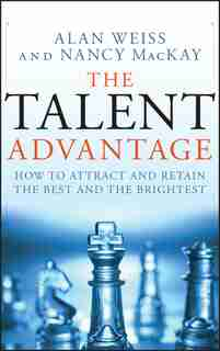 The Talent Advantage: How to Attract and Retain the Best and the Brightest by Alan Weiss