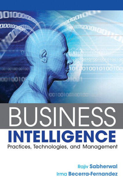 Business Intelligence: Practices, Technologies, and Management by Rajiv Sabherwal